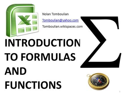 INTRODUCTION TO FORMULAS AND FUNCTIONS 1 Nolan Tomboulian Tomboulian.wikispaces.com.