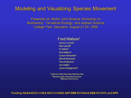 Modeling and Visualizing Species Movement Presented at: NASA Joint Science Workshop on Biodiversity, Terrestrial Ecology, and Applied Science College Park,