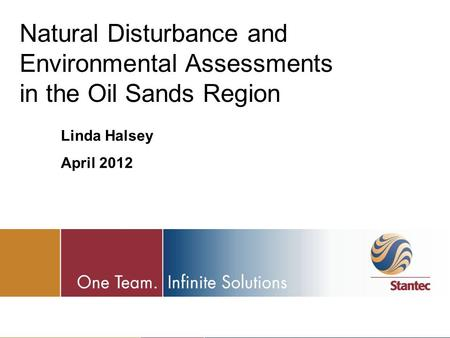 Natural Disturbance and Environmental Assessments in the Oil Sands Region Linda Halsey April 2012.