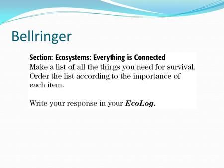 Bellringer. Defining an Ecosystem Ecosystems are communities of organisms and their abiotic environment. Ex.: oak forest or a coral reef. Ecosystems do.