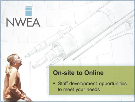 On-site to Online  Staff development opportunities to meet your needs.