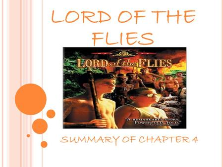 LORD OF THE FLIES SUMMARY OF CHAPTER 4. The Island Climate The morning in the island is pleasant with cool air and sweet smells and the boys are able.