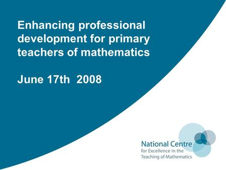 Enhancing professional development for primary teachers of mathematics June 17th 2008.
