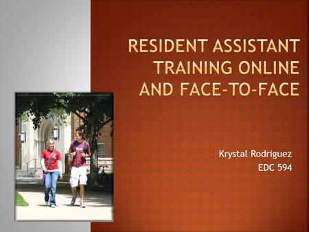 Krystal Rodriguez EDC 594.  We represent the university commitment to providing an exciting live and learning environment.  Residence Life Staff: 