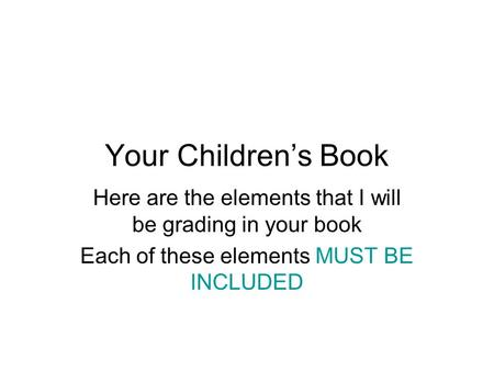 Your Children's Book Here are the elements that I will be grading in your book Each of these elements MUST BE INCLUDED.