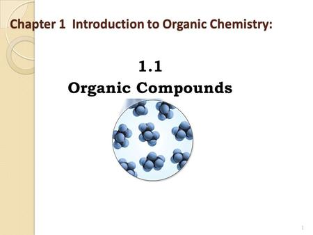 Chapter 1 Introduction to Organic Chemistry: 1.1 Organic Compounds 1.