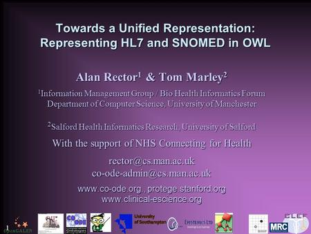 1 Towards a Unified Representation: Representing HL7 and SNOMED in OWL Alan Rector 1 & Tom Marley 2 1 Information Management Group / Bio Health Informatics.