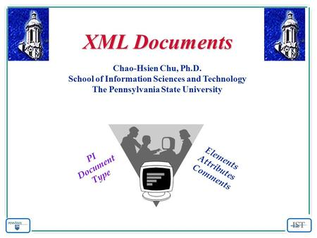 XML Documents Chao-Hsien Chu, Ph.D. School of Information Sciences and Technology The Pennsylvania State University Elements Attributes Comments PI Document.