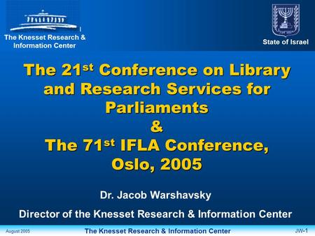 The Knesset Research & Information Center State of Israel The Knesset Research & Information Center August 2005 The 21 st Conference on Library and Research.
