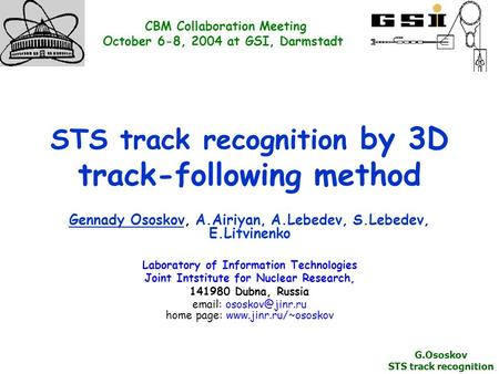 STS track recognition by 3D track-following method Gennady Ososkov, A.Airiyan, A.Lebedev, S.Lebedev, E.Litvinenko Laboratory of Information Technologies.