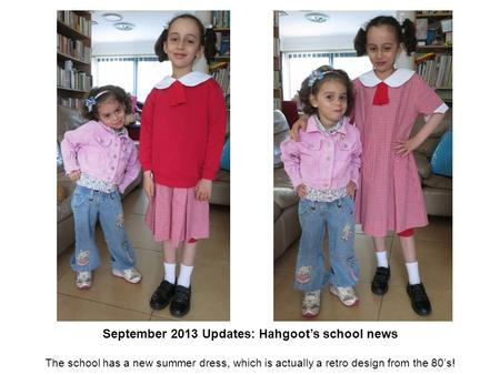 September 2013 Updates: Hahgoot's school news The school has a new summer dress, which is actually a retro design from the 80's!