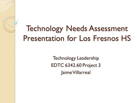 Technology Needs Assessment Presentation for Los Fresnos HS