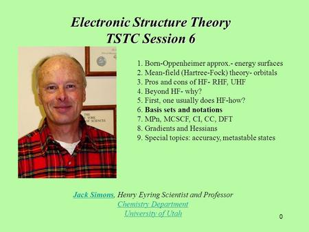 0 Jack SimonsJack Simons, Henry Eyring Scientist and Professor Chemistry Department University of Utah Electronic Structure Theory TSTC Session 6 1. Born-Oppenheimer.