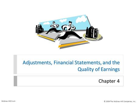 Adjustments, Financial Statements, and the Quality of Earnings Chapter 4 McGraw-Hill/Irwin © 2009 The McGraw-Hill Companies, Inc.