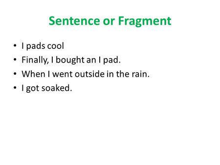 Sentence or Fragment I pads cool Finally, I bought an I pad.