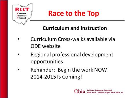 Curriculum and Instruction Curriculum Cross-walks available via ODE website Regional professional development opportunities Reminder: Begin the work NOW!