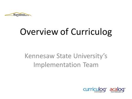 Overview of Curriculog Kennesaw State University's Implementation Team.