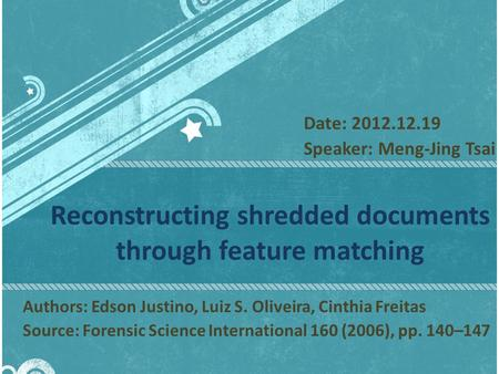 Reconstructing shredded documents through feature matching Authors: Edson Justino, Luiz S. Oliveira, Cinthia Freitas Source: Forensic Science International.