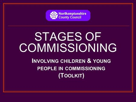 STAGES OF COMMISSIONING I NVOLVING CHILDREN & YOUNG PEOPLE IN COMMISSIONING (T OOLKIT )