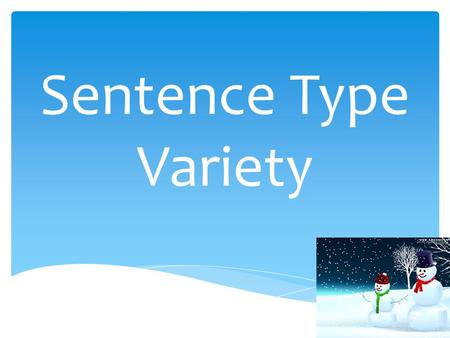 Sentence Type Variety. I want you to write 2 examples for each of the following sentence types using vocabulary words from the current Unit. -Simple Sentence.