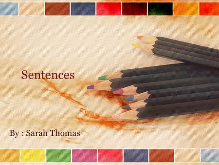Sentences By : Sarah Thomas. Declarative A declarative sentence simply makes a statement or expresses an opinion. In other words, it makes a declaration.