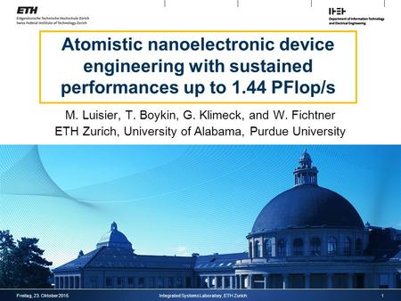 Atomistic nanoelectronic device engineering with sustained performances up to 1.44 PFlop/s M. Luisier, T. Boykin, G. Klimeck, and W. Fichtner ETH Zurich,