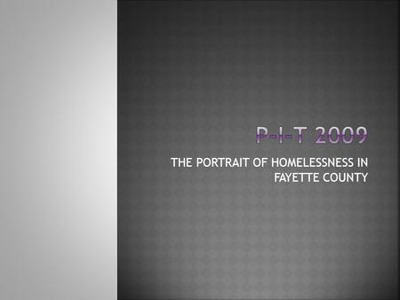 THE PORTRAIT OF HOMELESSNESS IN FAYETTE COUNTY.  Point-in-Time Committee  Community Outreach  Public Speaking Engagements  2 Newspaper Articles 