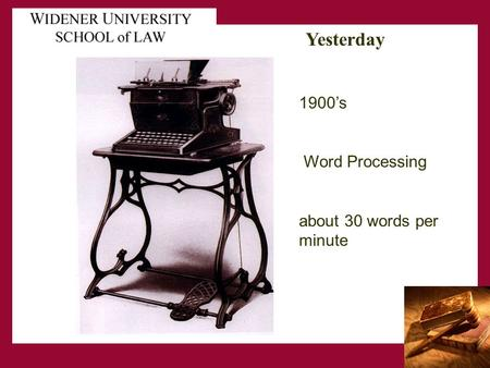 Yesterday 1900's Word Processing about 30 words per minute.