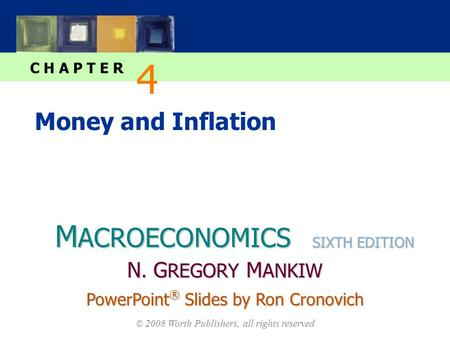 M ACROECONOMICS C H A P T E R © 2008 Worth Publishers, all rights reserved SIXTH EDITION PowerPoint ® Slides by Ron Cronovich N. G REGORY M ANKIW Money.