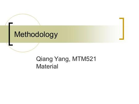 Methodology Qiang Yang, MTM521 Material. A High-level Process View for Data Mining 1. Develop an understanding of application, set goals, lay down all.