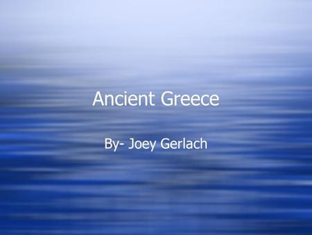 Ancient Greece By- Joey Gerlach. Geography- Agriculture Mainland Greece is a peninsula that extends into the Mediterranean Sea. Greece has more than 1,400.