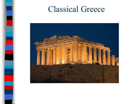 "Classical Greece. Why Study Ancient Greece? ■While civilization began in the fertile river valleys of Asia and Africa, the first ""classical civilizations"""