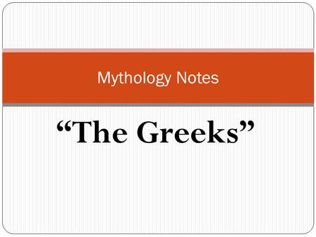 """The Greeks"" Mythology Notes. I. What is mythology? A subgenre of fictional literature A story written by ancient people of Greece and Rome."
