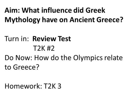 Aim: What influence did Greek Mythology have on Ancient Greece