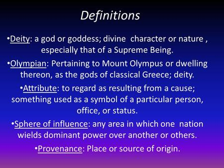 Definitions Deity: a god or goddess; divine character or nature, especially that of a Supreme Being. Olympian: Pertaining to Mount Olympus or dwelling.