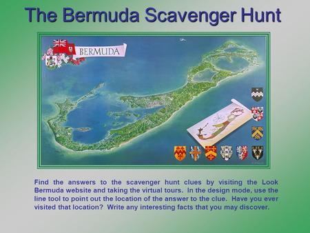 The Bermuda Scavenger Hunt Find the answers to the scavenger hunt clues by visiting the Look Bermuda website and taking the virtual tours. In the design.