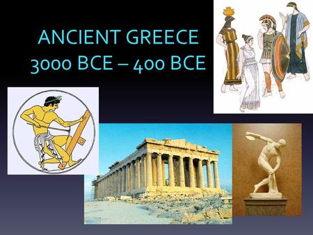 ANCIENT GREECE 3000 BCE – 400 BCE. Phoenicians Invented the alphabet Spread civilization (easier ways of living) Controlled the Mediterranean sea (they.