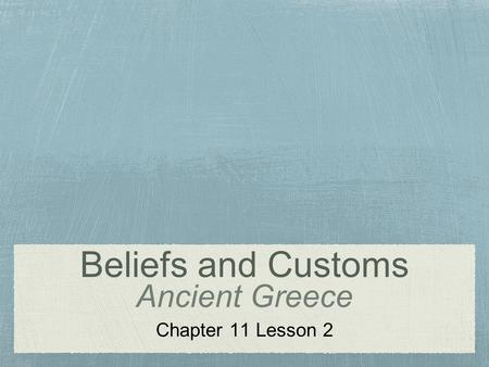 Beliefs and Customs Ancient Greece Chapter 11 Lesson 2.