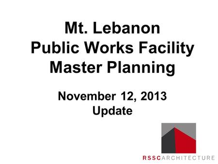 Mt. Lebanon Public Works Facility Master Planning November 12, 2013 Update.