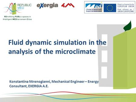Fluid dynamic simulation in the analysis of the microclimate Konstantina Ntrenogianni, Mechanical Engineer – Energy Consultant, EXERGIA A.E.