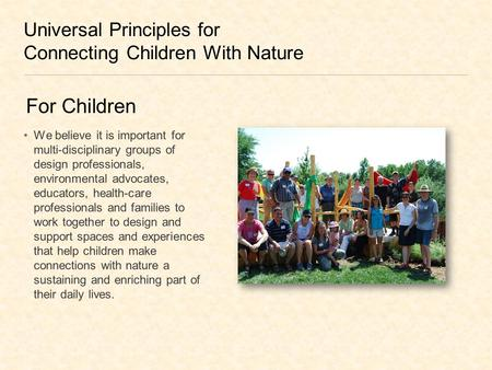 Universal Principles for Connecting Children With Nature We believe it is important for multi-disciplinary groups of design professionals, environmental.