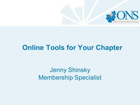 Online Tools for Your Chapter Jenny Shinsky Membership Specialist.