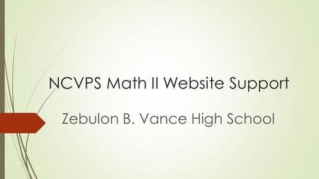 NCVPS Math II Website Support Zebulon B. Vance High School.