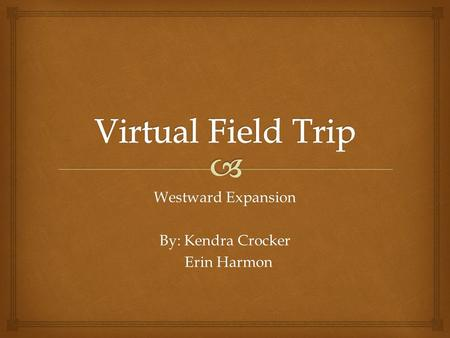Westward Expansion By: Kendra Crocker Erin Harmon