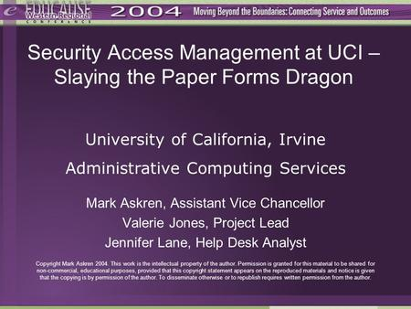 Security Access Management at UCI – Slaying the Paper Forms Dragon Mark Askren, Assistant Vice Chancellor Valerie Jones, Project Lead Jennifer Lane, Help.