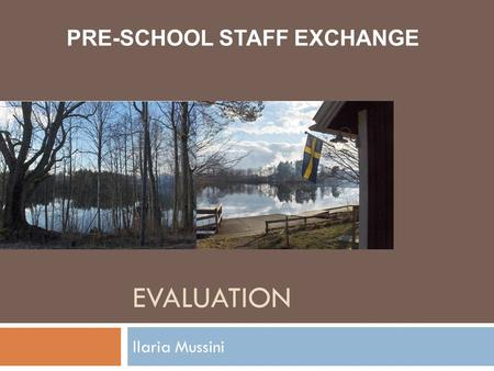 EVALUATION Ilaria Mussini PRE-SCHOOL STAFF EXCHANGE.