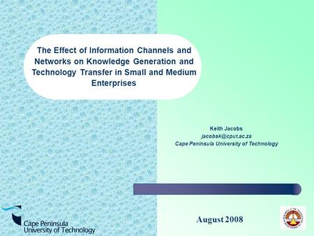 August 2008 Keith Jacobs Cape Peninsula University of Technology The Effect of Information Channels and Networks on Knowledge Generation.