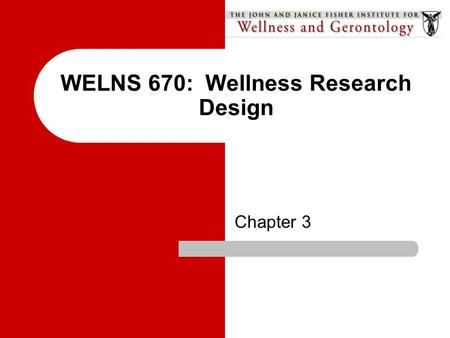 WELNS 670: Wellness Research Design Chapter 3. The Problem: The Heart of the Research Process Chapter 3.