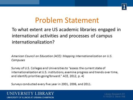 Problem Statement Library Research RT, 11/19/2013, Steve Witt American Council on Education (ACE): Mapping Internationalization on U.S. Campuses Survey.