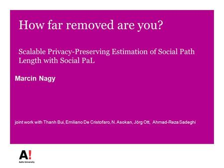 How far removed are you? Scalable Privacy-Preserving Estimation of Social Path Length with Social PaL Marcin Nagy joint work with Thanh Bui, Emiliano De.